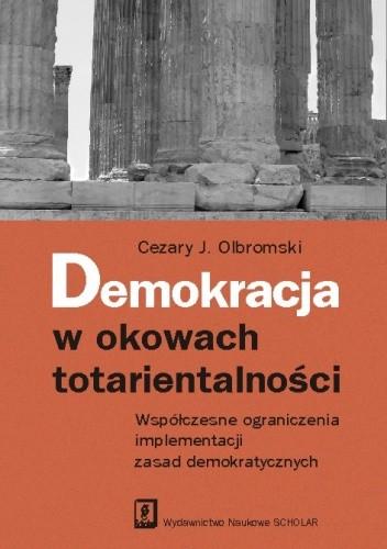 Okładka książki Demokracja w okowach totarientalności. Wpółczesne ograniczenia implementacji zasad demokratycznych
