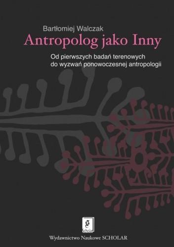 Okładka książki Antropolog jako inny. Od pierwszych badań terenowych do wyzwań ponowoczesnej antropologii