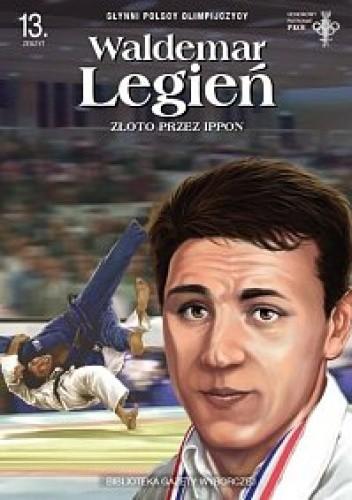Okładka książki Waldemar Legień. Złoto przez ippon
