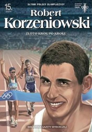 Okładka książki Robert Korzeniowski. Złoto krok po kroku