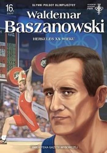 Okładka książki Waldemar Baszanowski. Herkules XX wieku