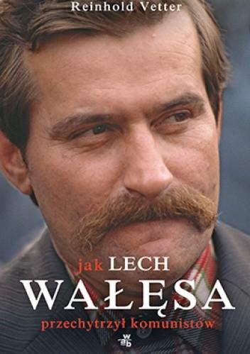 Okładka książki Jak Lech Wałęsa przechytrzył komunistów