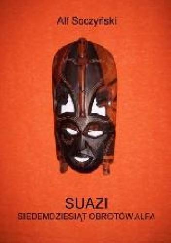 Okładka książki Suazi. Siedemdziesiąt obrotów Alfa