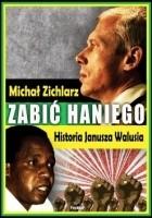 Zabić Haniego. Historia Janusza Walusia.