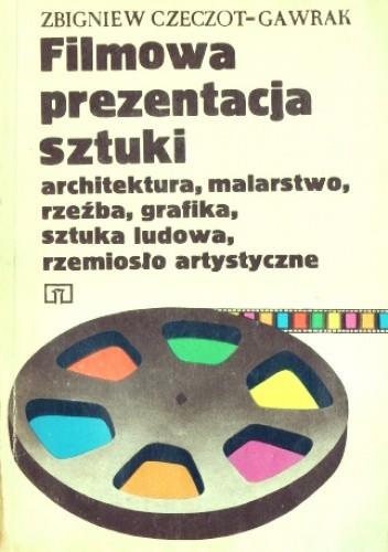 Okładka książki Filmowa prezentacja sztuki. Architektura, malarstwo, rzeźba, grafika, sztuka ludowa, rzemiosło artystyczne.