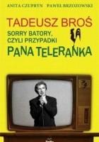 Tadeusz Broś. Sorry Batory, czyli przypadki Pana Teleranka.