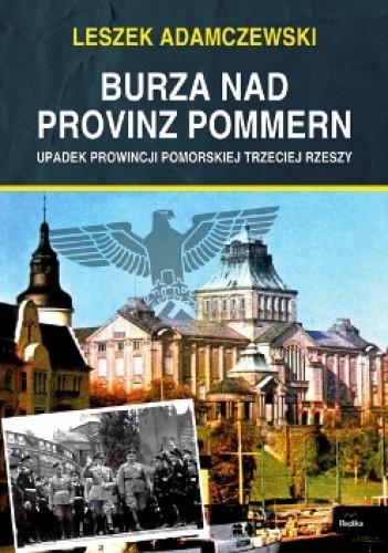 Okładka książki Burza nad Provinz Pommern. Upadek Prowincji Pomorskiej Trzeciej Rzeszy.