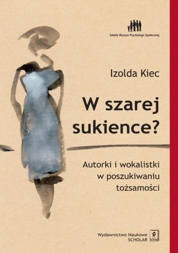 Okładka książki W szarej sukience? Autorki i wokalistki w poszukiwaniu tożsamości
