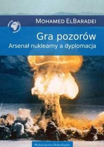 Okładka książki Gra pozorów. Arsenał nuklearny a dyplomacja