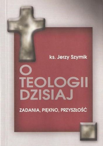 Okładka książki O teologii dzisiaj. Zadania, piękno, przyszłość