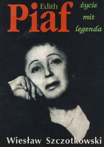 Okładka książki Edith Piaf. Życie, mit i legenda