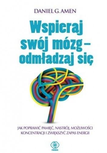 Okładka książki Wspieraj swój mózg - odmładzaj się