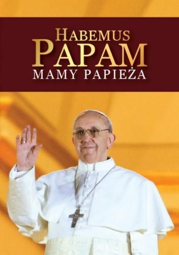 Okładka książki Habemus Papam Mamy Papieża