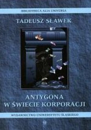 Okładka książki Antygona w świecie korporacji. Rozważania o uniwersytecie i czasach obecnych