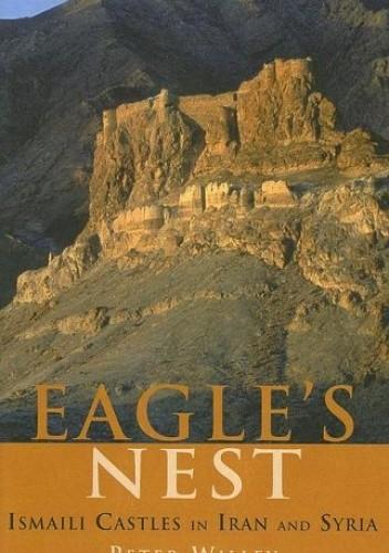 Okładka książki The Eagle's Nest: Ismaili Castles in Iran and Syria