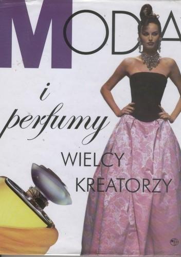 Okładka książki Moda i perfumy. Wielcy kreatorzy