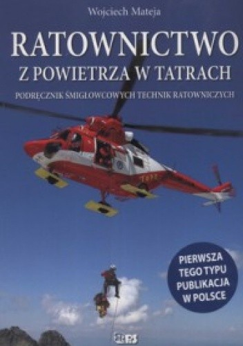 Okładka książki Ratownictwo z powietrza w Tatrach. Podręcznik śmigłowcowych technik ratowniczych