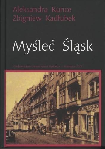 Okładka książki Myśleć Śląsk. Wybór esejów