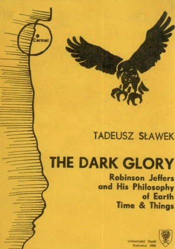 Okładka książki The Dark Glory. Robinson Jeffers and His Philosophy of Earth. Time & Things