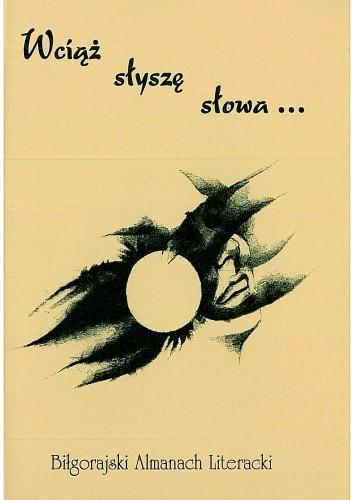 Okładka książki Wciąż słyszę słowa... Biłgorajski Almanach Literacki