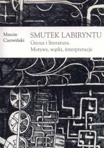 Okładka książki Smutek labiryntu. Gnoza i literatura. Motywy, wątki, interpretacje