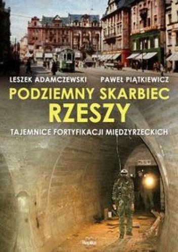 Okładka książki Podziemny skarbiec Rzeszy. Tajemnice fortyfikacji międzyrzeckich