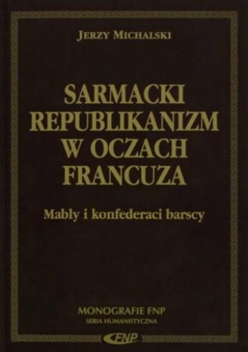 Okładka książki Sarmacki republikanizm w oczach Francuza. Mably i konfederaci barscy