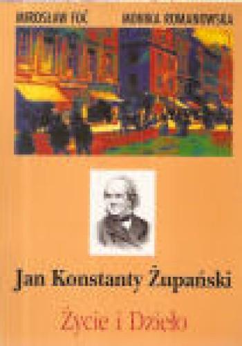 Okładka książki Jan Konstanty Żupański: życie i dzieło.