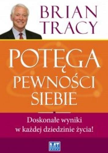 Okładka książki Potęga pewności siebie. Doskonałe wyniki w każdej dziedzinie życia!