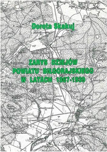 Okładka książki Zarys dziejów powiatu biłgorajskiego w latach 1867 - 1939