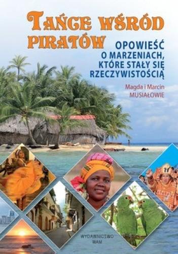 Okładka książki Tańce wśród piratów. Opowieść o marzeniach które stały się rzeczywistością