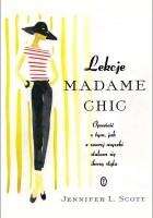 Lekcje Madame Chic. Opowieść o tym, jak z szarej myszki stałam sie ikoną stylu