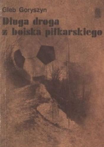 Okładka książki Długa droga z boiska piłkarskiego