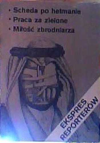 Okładka książki Ekspres Reporterów. Scheda po hetmanie. Praca za zielone. Miłość zbrodniarza.