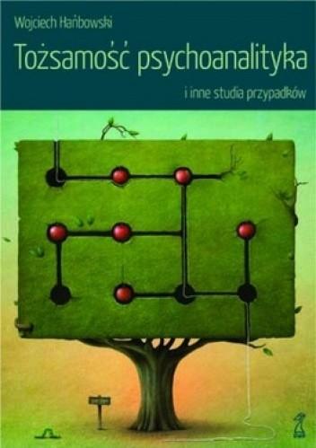 Okładka książki Tożsamość psychoanalityka i inne studia przypadków