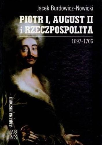 Okładka książki Piotr I, August II i Rzeczpospolita. 1697–1706