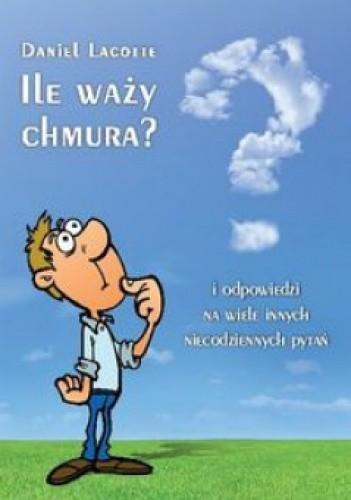 Okładka książki Ile waży chmura? i odpowiedzi na wiele innych niecodziennych pytań