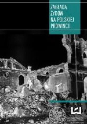 Okładka książki Zagłada Żydów na polskiej prowincji