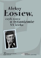 Aleksy Łosiew, czyli rzecz o tytanizmie XX wieku