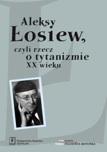Okładka książki Aleksy Łosiew, czyli rzecz o tytanizmie XX wieku