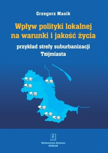 Okładka książki Wpływ polityki lokalnej na warunki i jakość życia. Przykład strefy suburbanizacji Trójmiasta