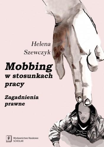 Okładka książki Mobbing w stosunkach pracy. Zagadnienia prawne