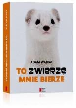 To zwierzę mnie bierze - Adam Wajrak