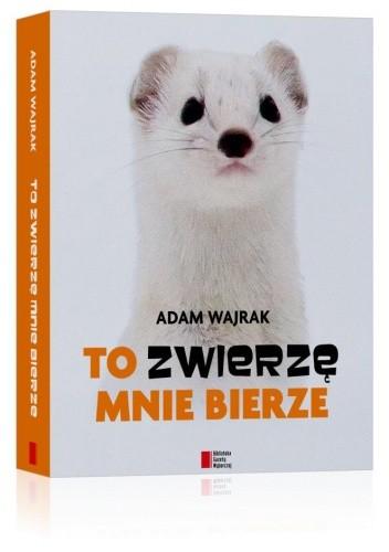Okładka książki To zwierzę mnie bierze
