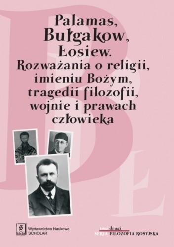 Okładka książki Palamas, Bułgakow, Łosiew. Rozważania o religii, imieniu Bożym, tragedii filozofii, wojnie i prawach człowieka