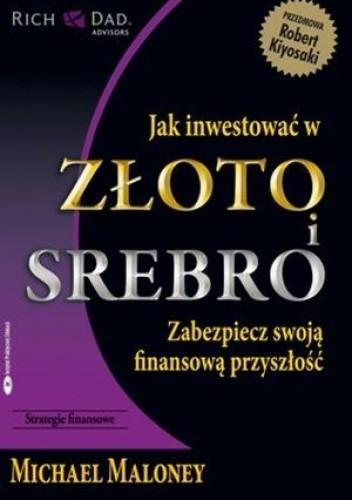 Okładka książki Jak inwestować w złoto i srebro. Zabezpiecz swoją finansową przyszłość