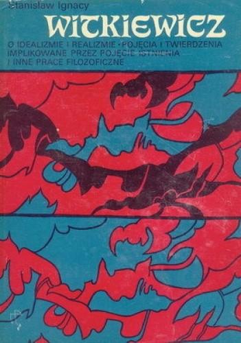 Okładka książki O idealizmie i realizmie. Pojęcia i twierdzenia implikowane przez pojęcie istnienia i inne prace filozoficzne