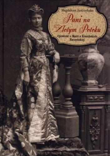 Okładka książki Pani na Złotym Potoku. Opowieść o Marii z Krasińskich Raczyńskiej.