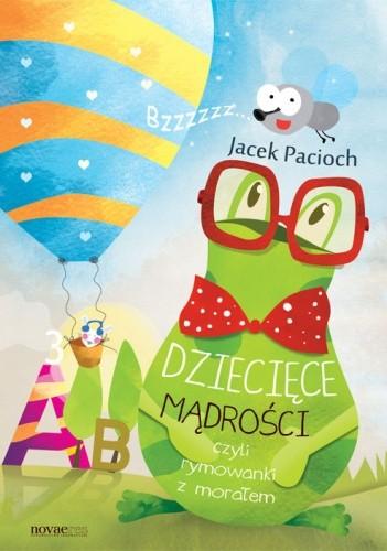 Dziecięce mądrości czyli rymowanki z morałem -  Jacek Pacioch