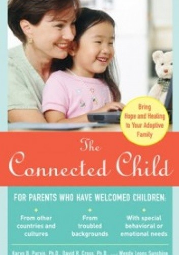 Okładka książki The Connected Child. Bring hope and healing to your adoptive family